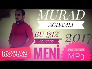 Murad Agdamli - Bu Qiz Oldurdu Meni 2017 XiT