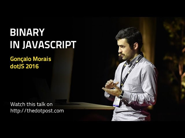 DotJS 2016 - Gonçalo Morais - Binary in JavaScript