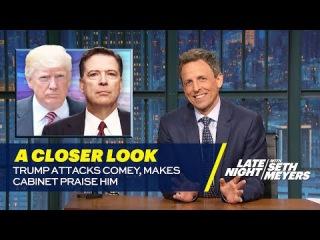 Trump Attacks Comey, Makes Cabinet Praise Him: A Closer Look