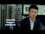 Shahzod Safarov - Keraksan | Шахзод Сафаров - Кераксан