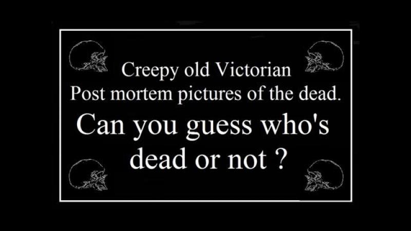 Victorian Era Creepy Old Post-Mortem pictures
