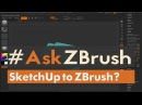 """AskZBrush """"Is there a good workflow for importing SketchUp models into ZBrush"""""""