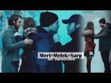 ►Mert+Melek+Sarp || Не вынести Içerde(внутри)