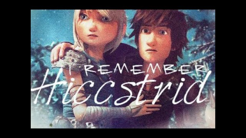 Httyd_Rtte || {Hiccstrid} || I Remember