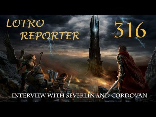 LOTRO Reporter 316 - Interview with Cordovan and Severlin