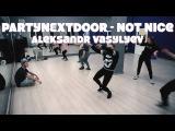 PARTYNEXTDOOR - Not Nice - Hip-Hop by Aleksandr Vasylyev - iLike dance complex