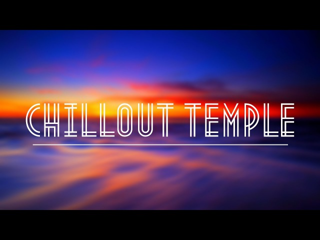 Chillout Temple Music 2017 (Joe Med 1 - Airstream Electra)