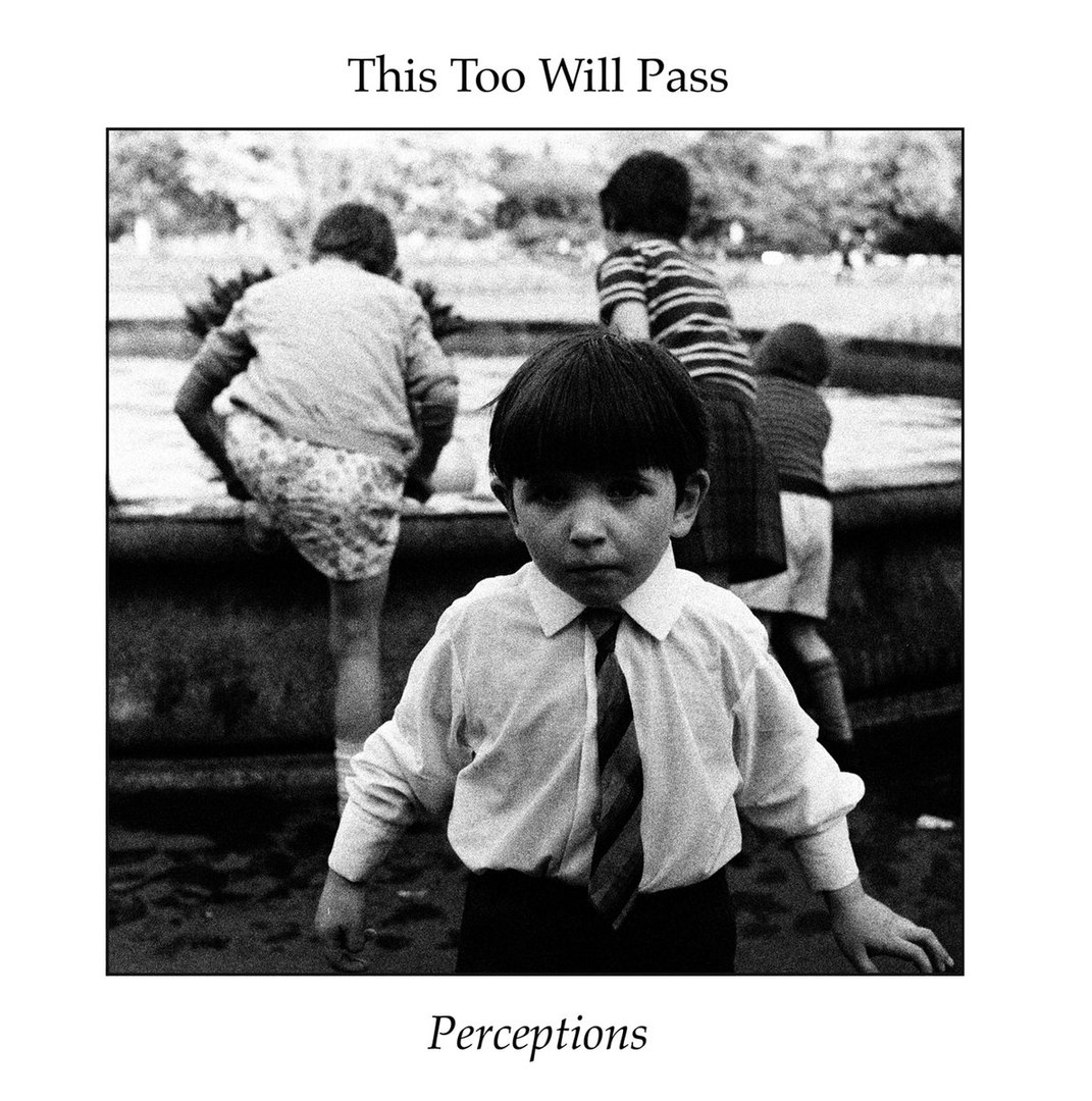This Too Will Pass - Perceptions (2017)