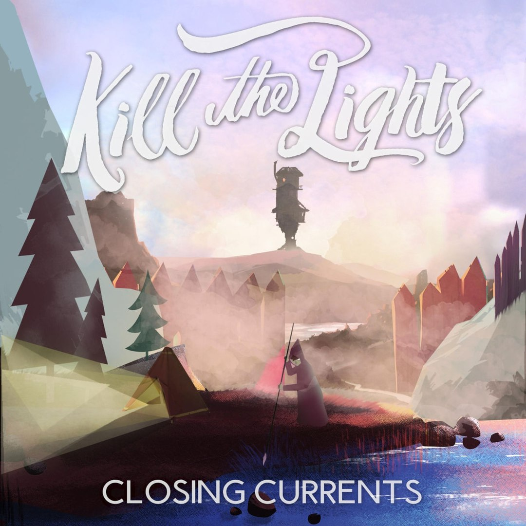 Kill The Lights - Closing Currents [EP] (2017)