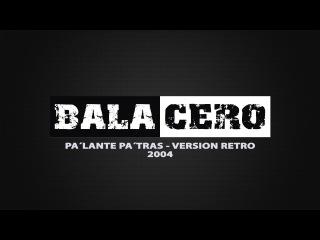 03 Bala Cero - Palante Patras (Version retro)