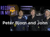 Peter Bjorn and John on Records In My Life #RIML (interview 2016)