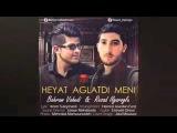 Resad ilqaroglu & Behram Vahedi - Heyat Aglatdi Meni 2016