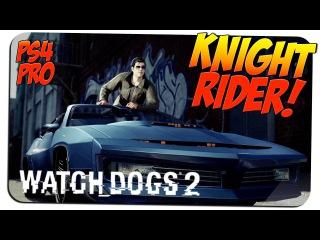 РЫЦАРЬ ДОРОГ! [KNIGHT RIDER] 🎮 Watch Dogs 2 3 🎮 PS4 PRO gameplay прохождение на русском