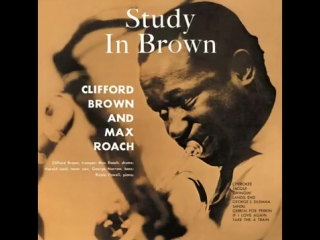 Clifford Brown Max Roach - 1955 - Study in Brown - 09 Take the A Train