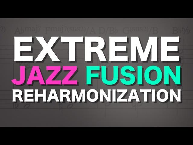 Extreme jazz fusion reharmonization