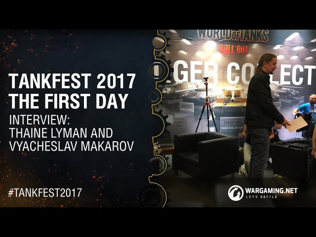 Tankfest 2017: Thaine Lyman and Vyacheslav Makarov [Interview] EU/NA