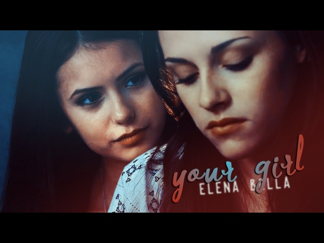 Elena and Bella | I'll always be your Girl