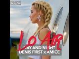 Lo Air x Denis First x Amice - Day and Night (SAlANDIR EDIT) salandir.deep