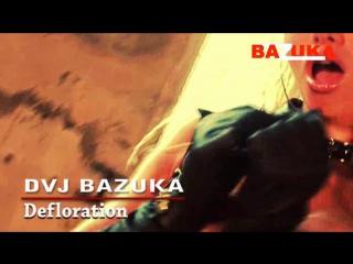 DVJ Bazuka - Defloration