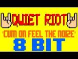 Cum On Feel The Noize 8 Bit Cover Tribute to Quiet Riot version - 8 Bit Universe