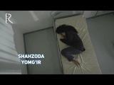 Shahzoda - Yomg'ir  Шахзода - Ёмгир