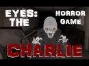 ЧАРЛИ НОВЫЙ МОНСТР \ Eyes: The Horror Game\ PixelCakesFan