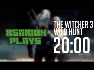 Xsarion Plays: The Witcher 3