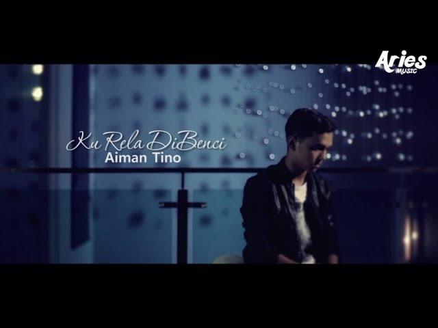 Aiman Tino Ku Rela Dibenci Official Music Video with Lyric