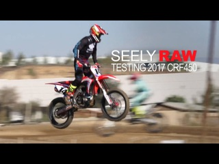 SEELY RAW - Cole Seely 2017 CRF450 SX Testing