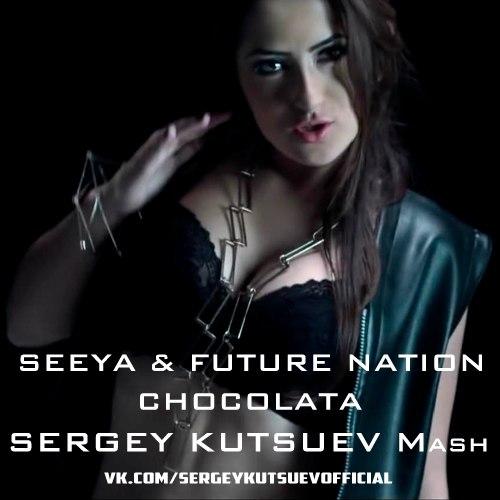 Seeya & Future Nation vs. Rakurs - Chocolata (Sergey Kutsuev Mash) [2016]