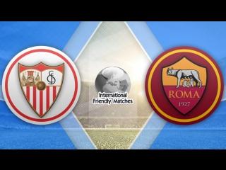 Севилья 2:1 Рома | Товарищеские матчи 2017 | Обзор матча