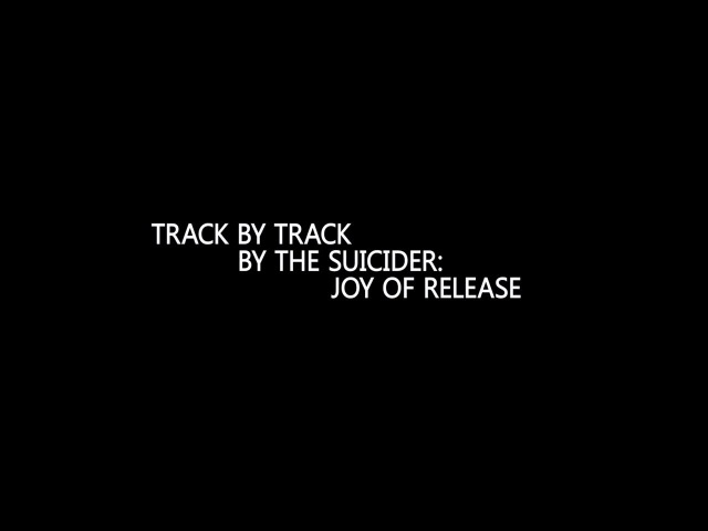 Track By Track By The Suicider: Joy Of Release
