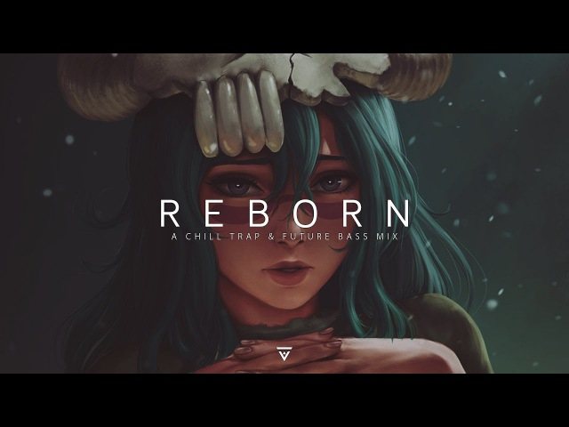 Reborn | A Chill Trap Future Bass Mix