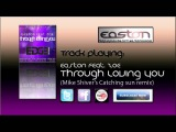 Easton feat. zoe - Through Loving You (Mike Shiver's Catching sun mix)