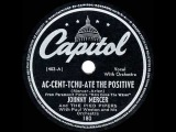 1945 HITS ARCHIVE Ac-Cent-Tchu-Ate The Positive - Johnny Mercer &amp Pied Pipers (original #1 version)