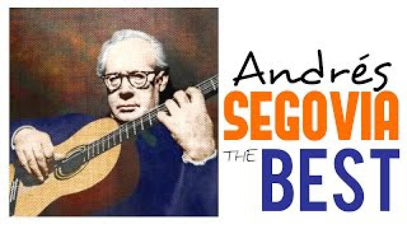 The Best of Andrés Segovia Guitar Masterpieces for Classical Music Lovers (Full Album) [HQ]