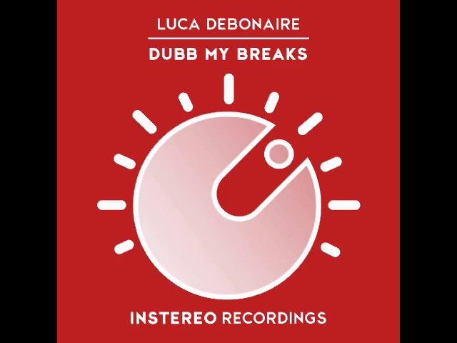 Luca Debonaire - Dubb My Breaks