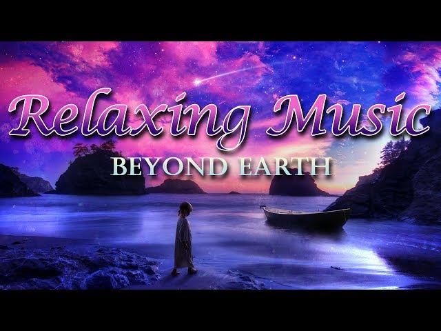 ✿ Расслабляющая Музыка - За Пределами Земли / Relaxing music - Beyond Earth