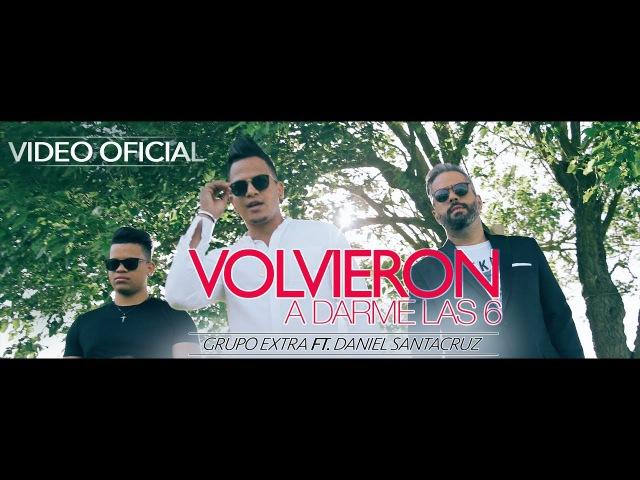 Grupo Extra feat Daniel Santacruz Volvieron A Darme Las 6 Oficial Video