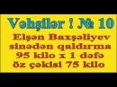 Vəhşilər ! № 10. Elşən Baxşəliyev 95 kilonu sinədən bir dəfə vurur. Öz çəkisi 75 kilo 10/04/2017
