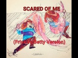 Scared Of Me (STY - Frisk vs Betty Version) Дуэт  RUS Cover-АляЛинаLST