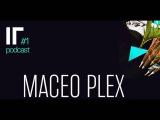 Maceo Plex - IR 2016 Podcast #1 (12.05.2016)