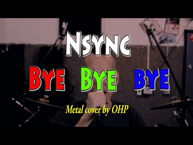 NSYNC - Bye Bye Bye (METAL cover by OHP)