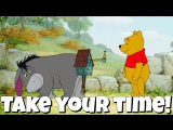 Фраза TAKE YOUR TIME из мультфильма Winnie The Pooh