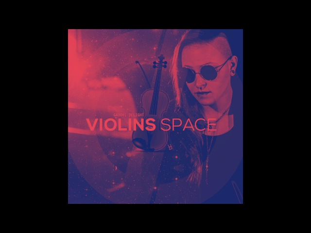 Groove Delight - Violins Space (Original Mix) HW