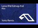 Lane 8 Kidnap Kid - Aba (Yotto Remix)