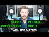 Music Production in Logic Pro X with Rob Mayzes (Excerpt) - Warren Huart Produce Like a Pro