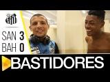 Santos 3 x 0 Bahia  BASTIDORES  Brasileira