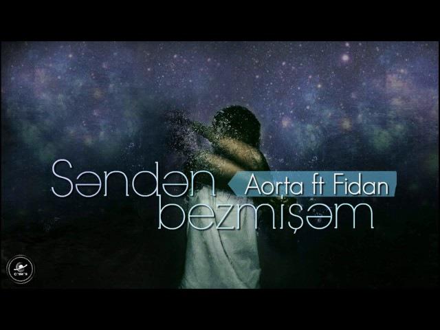 Aorta ft Fidan — Səndən bezmişəm