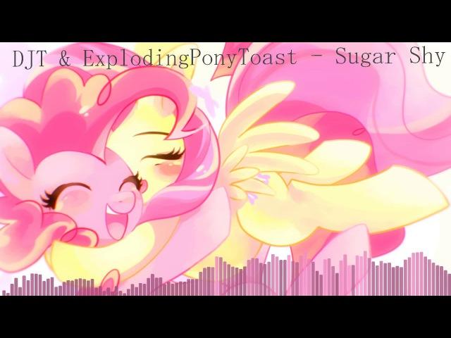 DJT ExplodingPonyToast - Sugar Shy